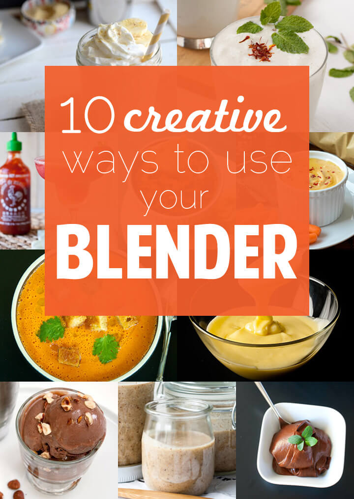 10 creative ways to use a blender